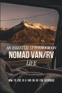 An Essential Guidebook On Nomad Van Life