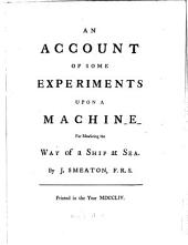 An Account of Some Experiments Upon a Machine for Measuring the Way of a Ship at Sea. By J. Smeaton, F.R.S