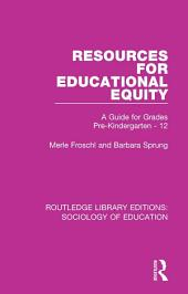 Resources for Educational Equity: A Guide for Grades Pre-Kindergarten - 12
