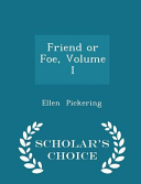 Friend Or Foe, Volume I - Scholar's Choice Edition