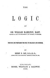 The Logic of Sir W. H. ... Reduced and Prepared for Use in Colleges and Schools by H. N. Day