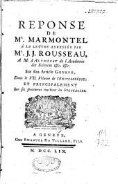 Réponse de Mr. Marmontel à la lettre adressée par J.-J. Rousseau, à M. d'Alembert de l'Académie des sciences etc. etc. sur son article Genève, dans le VII. volume de l'Encyclopédie ; et principalement sur ses sentimens touchant les spectacles