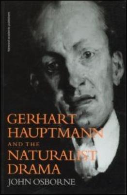 Gerhart Hauptmann and the Naturalist Drama