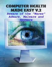 "Computer Health Made Easy V.2 - Beware of the ""Wares"" Adware, Malware and Spyware"