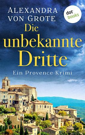 Die unbekannte Dritte  Ein Provence Krimi   Band 1 PDF