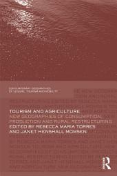 Tourism and Agriculture: New Geographies of Consumption, Production and Rural Restructuring