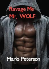 Ravage Me, Mr. Wolf [Alpha Male Domination and Submission Werewolf Erotic Romance]