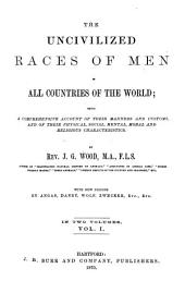 Uncivilized Races of Men in All Countries of the World: Being a Comprehensive Account of Their Manners and Customs, and of Their Physical, Social, Mental, Moral and Religious Characteristics, Volume 1