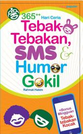 365++ HARI CERIA TEBAK-TEBAKAN, SMS & HUMOR GOKIL