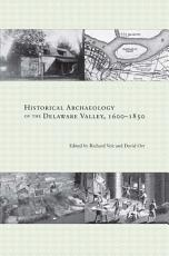 Historical Archaeology of the Delaware Valley  1600 1850 PDF