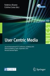 User Centric Media: Second International Conference, UCMedia 2010, Palma, Mallorca, Spain, September 1-3, 2010, Revised Selected Papers
