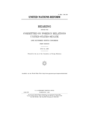 United Nations reform   hearing before the Committee on Foreign Relations  United States Senate  One Hundred Ninth Congress  first session  July 21  2005  PDF