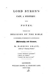 Lord Byron's Cain, a mystery: with notes; wherein the religion of the Bible is considered, by H. Grant