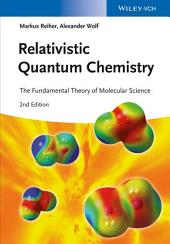 Relativistic Quantum Chemistry: The Fundamental Theory of Molecular Science, Edition 2