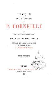 Lexique de la langue de P. Corneille: avec une introd. grammaticale, Volume1