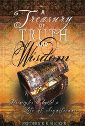 A Treasury of Truth and Wisdom: Principles to Build a Life of Significance