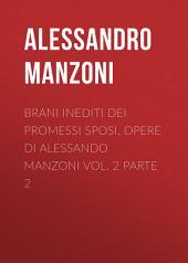 Brani inediti dei Promessi Sposi. Opere di Alessando Manzoni vol. 2: Parte 2