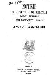 Notizie di artisti e di militari dell'Umbria con documenti inediti per Angelo Angelucci