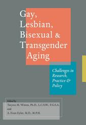Gay, Lesbian, Bisexual, and Transgender Aging: Challenges in Research, Practice, and Policy