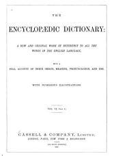 The Encyclopædic Dictionary: A New, and Original Work of Reference to All the Words in the English Language with a Full Account of Their Origin, Meaning, Pronounciation, and Use, Volume 6, Part 1