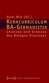 Kerncurriculum BA-Germanistik: Chancen und Grenzen des Bologna-Prozesses