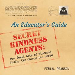 Secret Kindness Agents An Educator S Guide Book PDF
