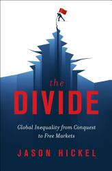 The Divide Global Inequality From Conquest To Free Markets Book PDF