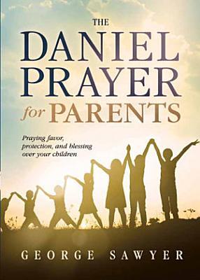 The Daniel Prayer for Parents