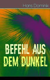 Befehl aus dem Dunkel (Vollständige Ausgabe): Science-Fiction Kampf zweier gewaltiger Völker
