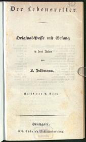 Der Lebensretter: Original-Posse mit Gesang in drei Acten