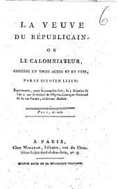 La Veuve du republicain ou le calomniateur, comédie en trois actes et en vers, par le citoyen Lesur ..