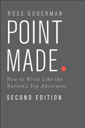 Point Made: How to Write Like the Nation's Top Advocates, Edition 2