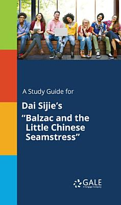 A Study Guide for Dai Sijie s  Balzac and the Little Chinese Seamstress