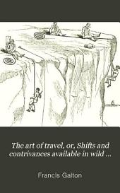 The Art of Travel; Or, Shifts and Contrivances Available in Wild Countries