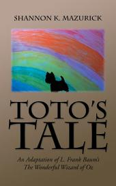 Toto'S Tale: An Adaptation of L. Frank Baum'S the Wonderful Wizard of Oz