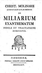 Christ. Molinarii,... de Miliarium exanthematum indole et tractatione disquisitio
