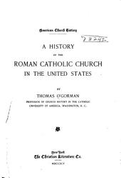 The American Church History Series: A history of the Roman Catholic church, by T. O'Gorman