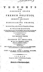Thoughts on the present state of French politics, and the necessity and policy of diminishing France: for her internal peace, and to secure the tranquility of Europe