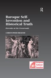 Baroque Self-Invention and Historical Truth: Hercules at the Crossroads
