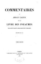 Commentaires de Jehan Calvin sur le livre des Pseaumes: avec une table fort ample des principaux points traittez és commentaires, Volume2