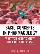 Basic Concepts in Pharmacology: What You Need to Know for Each Drug Class, Fourth Edition: What you Need to Know for Each Drug Class, Fourth Edition, Edition 4
