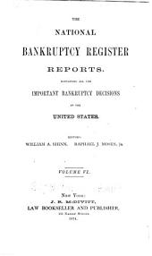 The National Bankruptcy Register Reports: Containing All the Important Bankruptcy Decisions in the United States, Volume 6