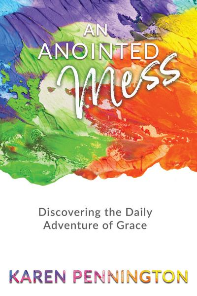 Download An Anointed Mess  Discovering the Daily Adventure of Grace Book