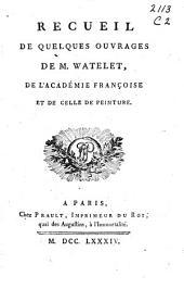 Recueil de quelques ouvrages de M. Watelet, de l'Académie françoise et de celle de peinture