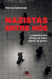 Nazistas entre nós: a trajetória dos oficiais de Hitler depois da guerra