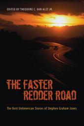 The Faster Redder Road: The Best UnAmerican Stories of Stephen Graham Jones