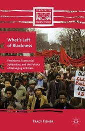 What's Left of Blackness: Feminisms, Transracial Solidarities, and the Politics of Belonging in Britain