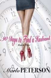 90 Days To Find A Husband: Volume 1