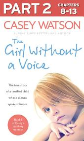 The Girl Without a Voice: Part 2 of 3: The true story of a terrified child whose silence spoke volumes: Part 2