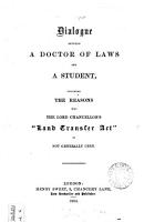 Dialogue Between a Doctor of Laws and a Student  Touching the Reasons why the Lord Chancellor s  Land Transfer Act  is Not Generally Used PDF